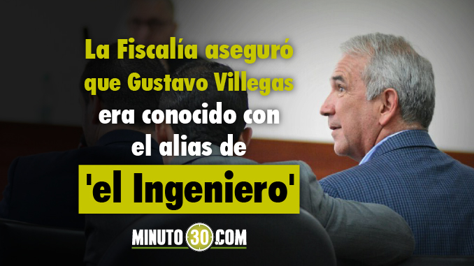 Las pruebas de la Fiscalía contra el exsecretario Gustavo Villegas. Conozca los detalles