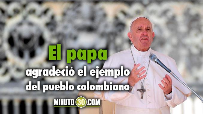 papa agradecio el ejemplo del pueblo colombiano