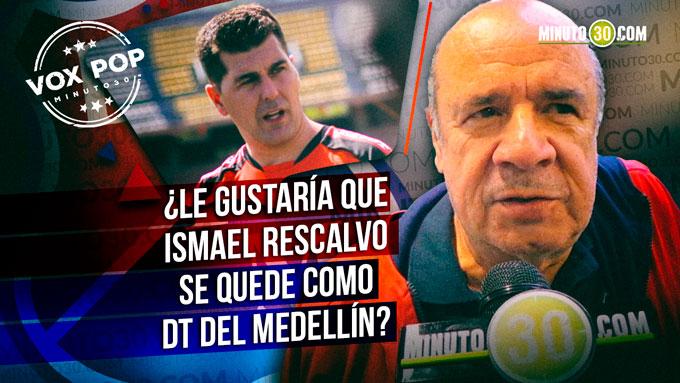 Le gustaria que Ismael Rescalvo se quede como DT del Medellin 6801
