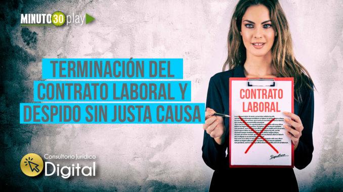 trerminacion-contrato-laboral-despido-sin-justa-causa
