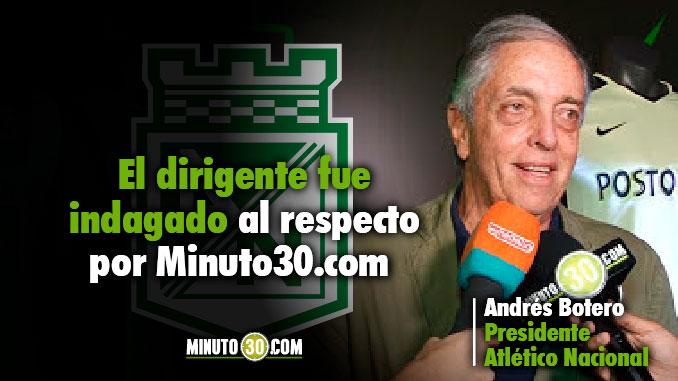 678 Habra mas contrataciones en Atletico Nacional Andres Botero responde