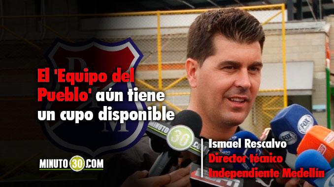 Inscribira Medellin mas jugadores ante la Dimayor Ismael Rescalvo responde