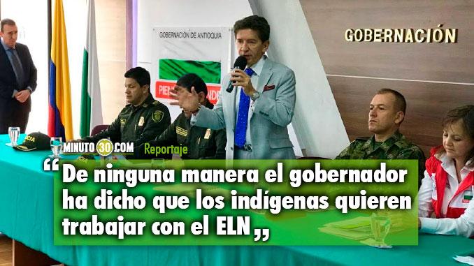 Gobernador de Antioquia aclaro informacion relacionada con comunidades ind%C3%ADgenas y el ELN