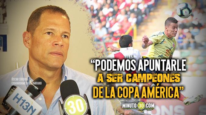 Oscar Cordoba analizo los rivales y lo que se viene para Colombia en la Copa America