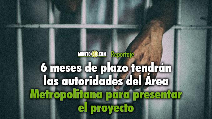 En menos de 3 anos deberan construir una carcel en Medellin