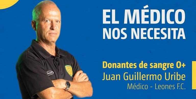 Leones pide donación de sangre para el médico Juan Guillermo Uribe